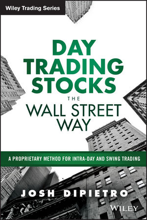 Day Trading Stocks the Wall Street Way: A Proprietary Method For Intra-Day and Swing Trading