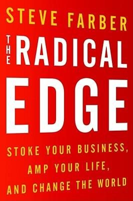 The Radical Edge : Stoke Your Business, Amp Your Life, and Change the Worl