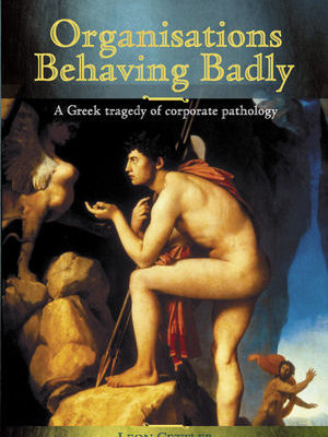 Organisations Behaving Badly: A Greek Tragedy of Corporate Pathology