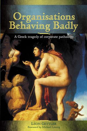 Organisations Behaving Badly: A Greek Tragedy of Corporate Pathology