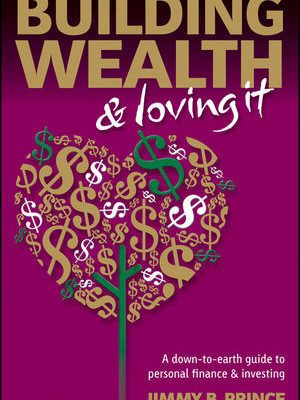 Building Wealth and Loving It: A Down-to-Earth Guide to Personal Finance and Investing