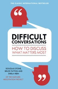 Difficult Conversations – How to Discuss What Matters Most