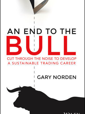 An End to the Bull. Cut Through the Noise to Develop a Sustainable Trading Career
