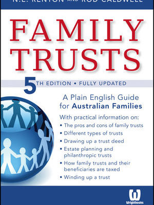 Family Trusts: Plain English Guide for Australian Families 5th Ed