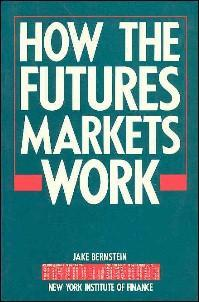 How the Futures Markets Work 1st Edition