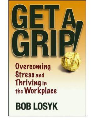 Get A Grip Overcoming Work Stress