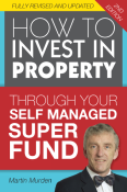 How to Invest in Property Through Self Managed Super 2nd Ed