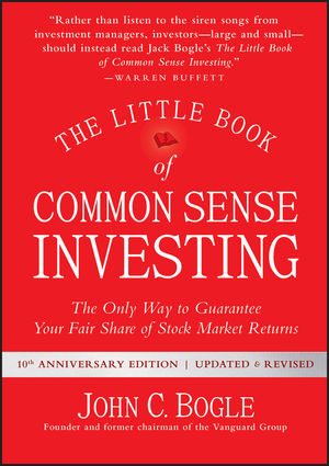 The Little Book of Common Sense Investing: The Only Way to Guarantee Your Fair Share of Stock Market Returns, Updated and Revised