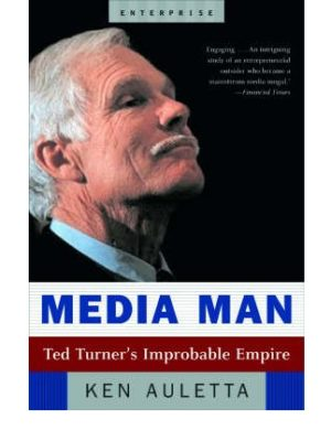 Media Man.Ted Turner's Improbable E