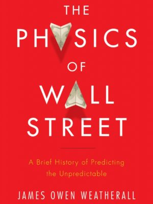 Physics of Wall Street: a brief history of predicting the unpredictable