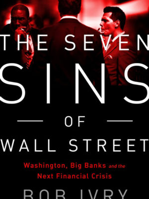 The Seven Sins of Wall Street -Washington, Big Banks and the Next Financial Crisis