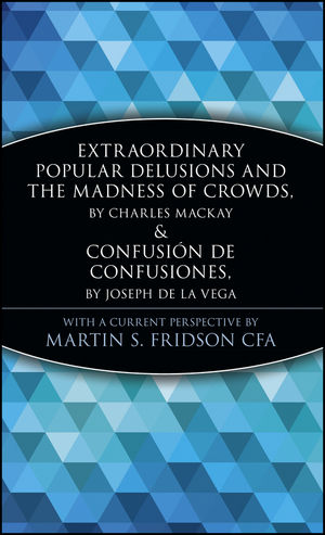 Extraordinary Popular Delusions and the Madness of Crowds and Confusión de Confusiones