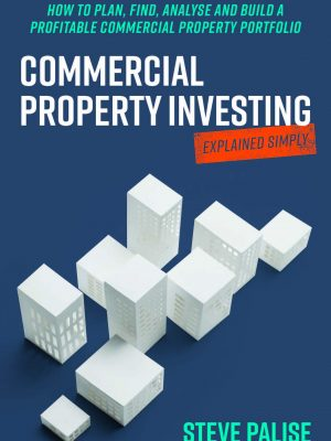 Commercial Property Investing Explained Simply